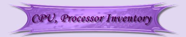 CPU, Processor Inventory